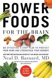 Power Foods for the Brain: An Effective 3-Step Plan to Protect Your Mind and Strengthen Your Memory by Neal D. Barnard, MD