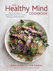 The Healthy Mind Cookbook: Big-Flavor Recipes to Enhance Brain Function, Mood, Memory, and Mental Clarity by Rebecca Katz and Mat Edelson