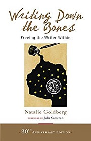 Writing Down the Bones: Freeing the Writer Within by Natalie Goldberg