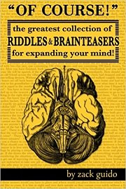 Of Course!: The Greatest Collection of Riddles & Brain Teasers For Expanding Your Mind by Zack Guido
