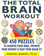 The Total Brain Workout: 450 Puzzles to Sharpen Your Mind, Improve Your Memory & Keep Your Brain Fit by Marcel Danesi