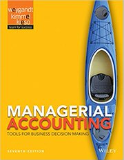 Managerial Accounting: Tools for Business Decision Making by Jerry J. Weygandt, Paul D. Kimmel, and Donald E. Kieso