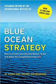 Blue Ocean Strategy, Expanded Edition: How to Create Uncontested Market Space and Make the Competition Irrelevant by W. Chan Kim and Renée Mauborgne