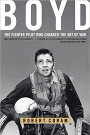 Boyd: The Fighter Pilot Who Changed the Art of War by Robert Coram