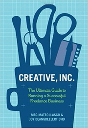 Creative, Inc.: The Ultimate Guide to Running a Successful Freelance Business by Joy Deangdeelert Cho and Meg Mateo Ilasco