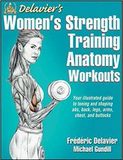 Delavier's Women's Strength Training Anatomy Workouts by Frederic Delavier and Michael Gundill