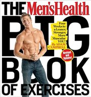 The Men's Health Big Book of Exercises: Four Weeks to a Leaner, Stronger, More Muscular You! By Adam Campbell