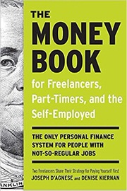 The Money Book for Freelancers, Part-Timers, and the Self-Employed: The Only Personal Finance System for People with Not-So-Regular Jobs by Joseph D'Agnese and Denise Kiernan