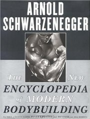 The New Encyclopedia of Modern Bodybuilding: The Bible of Bodybuilding, Fully Updated and Revised by Arnold Schwarzenegger and Bill Dobbins