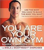 You Are Your Own Gym: The Bible of Bodyweight Exercises by Mark Lauren and Joshua Clark