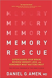 Memory Rescue: Supercharge Your Brain, Reverse Memory Loss, and Remember What Matters Most by Daniel G. Amen