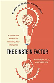 The Einstein Factor: A Proven New Method for Increasing Your Intelligence by Win Wenger and Richard Poe