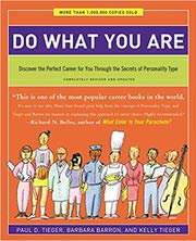 Do What You Are: Discover the Perfect Career for You Through the Secrets of Personality Type by Paul D. Tieger, Barbara Barron, and Kelly Tieger
