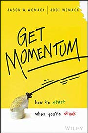 Get Momentum: How to Start When You're Stuck by Jason W. Womack and Jodi Womack